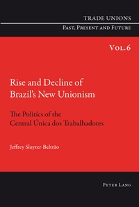 Jeffrey Sluyter-beltrao - Rise and Decline of Brazil's New Unionism - The Politics of the Central Única dos Trabalhadores.