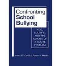 Jeffrey W. Cohen et Robert A. Brooks - Confronting School Bullying - Kids, Culture and the Making of a Social Problem.