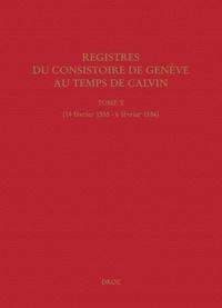 Jeffrey Watt et Isabella Watt - Registres du Consistoire de Genève au temps de Calvin - Tome 10 (14 février 1555 - 6 février 1556).
