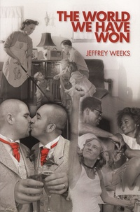 Jeffrey Weeks - The World We Have Won - The Remaking of Erotic and Intimate Life.