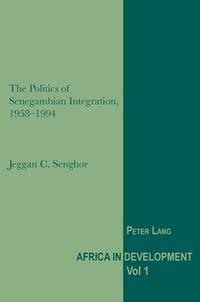 Jeggan c. Senghor - The Politics of Senegambian Integration, 1958-1994.