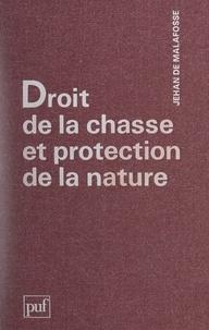 Jehan De Malafosse - Droit de la chasse et protection de la nature.