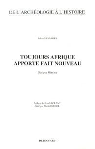 Jehan Desanges - Toujours Afrique apporte fait nouveau - Scripta Minora.