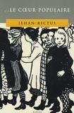 Jehan Rictus - ... Le coeur populaire - Poèmes, doléances, ballades, plaintes, complaintes, récits, chants de misère et d'amour en langue populaire (1900-1913).