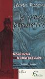 Jehan Rictus - Le coeur populaire - Suivi de Jehan Rictus ou Le coeur populaire : spectacle théâtral et musical.