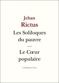 Jehan Rictus et  Jehan-Rictus - Les Soliloques du pauvre - suivi de Le Cœur populaire.