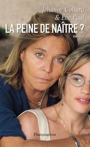 Jehanne Collard et Eva Paul - La peine de naître ?.