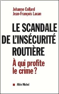 Jehanne Collard et Jean-François Lacan - Le scandale de l'insécurité routière. - A qui profite le crime ?.