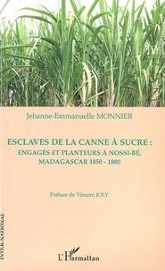 Jehanne-Emmanuelle Monnier - Esclaves de la canne à sucre - Engagés et planteurs à Nossi-Bé, Madagascar 1850-1880.