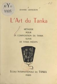 Jehanne Grandjean et Hisayoshi Nagashima - L'art du Tanka - Méthode pour la composition du Tanka, suivie de Tankas inédits.