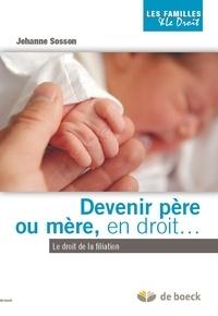 Jehanne Sosson - Devenir père ou mère en droit - Le droit de la filiation.