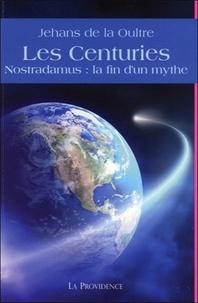 Les Centuries- Nostradamus : la fin d'un mythe - Jehans de La Oultre |