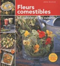 Jekka McVicar - Fleurs comestibles - Les cultiver et les cuisiner.