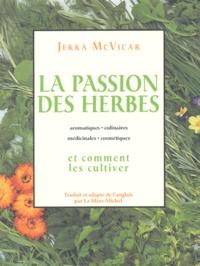 Jekka McVicar - La passion des herbes - Aromatiques, culinaires, médicinales, cosmétiques et comment les cultiver.