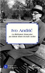 Deedr.fr Ivo Andric - La littérature française au miroir d'une lecture serbe Image