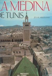 Jellal Abdelkafi et André Raymond - La Médina de Tunis - Espace historique.