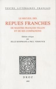 Jelle Koopmans et Paul Verhuyck - Le Recueil des repues franches de maistre François Villon et de ses compagnons.