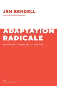 Jem Bendell - Adaptation radicale - Effondrement : comprendre, ressentir, agir.