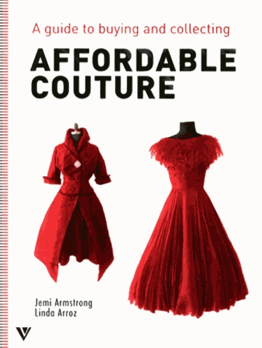 Jemi Armstrong et Linda Arroz - Affordable couture - A guide to buying and collecting.