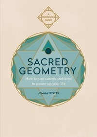 Jemma Foster - Sacred Geometry - How to use cosmic patterns to power up your life.