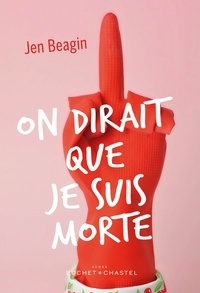 Jen Beagin - On dirait que je suis morte.