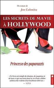 Jen Calonita - Les secrets de ma vie à Hollywood Tome 4 : Princesse des paparazzis.