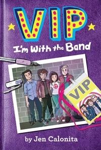 Jen Calonita et Kristen Gudsnuk - VIP: I'm With the Band.