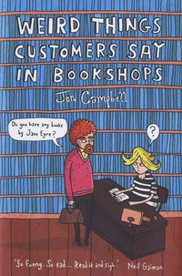 Jen Campbell - Weird Things Customers Say in Bookshops.