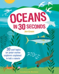 Jen Green - Oceans in 30 Seconds: 30 Cool Topics for Junior Marine Explorers Explained in Half a Minute.