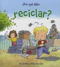 Jen Green et Mike Gordon - Por qué debo reciclar?.