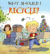 Jen Green et Mike Gordon - Why Should I Recycle ?.