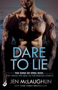 Jen McLaughlin - Dare To Lie: The Sons of Steel Row 3 - The stakes are dangerously high...and the passion is seriously intense.