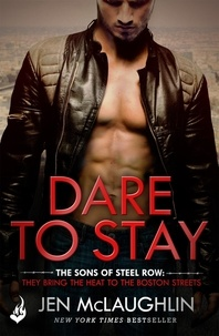 Jen McLaughlin - Dare To Stay: The Sons of Steel Row 2 - The stakes are dangerously high...and the passion is seriously intense.
