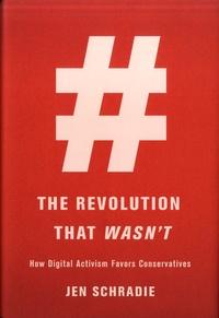 Jen Schradie - The Revolution That Wasn't - How Digital Activism Favors Conservatives.