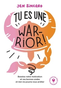 Jen Sincero - Tu es une warrior !.
