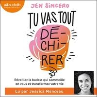 Jen Sincero et Jessica Monceau - Tu vas tout dé-chi-rer ! - You are a badass : Réveillez la badass qui sommeille en vous et transformez votre vie.