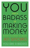 Jen Sincero - You Are a Badass at Making Money - Master the Mindset of Wealth: Learn how to save your money with one of the world's most exciting self help authors.