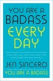 Jen Sincero - You Are a Badass Every Day - How to Keep Your Motivation Strong, Your Vibe High, and Your Quest for Transformation Unstoppable: The little gift book that will change your life!.