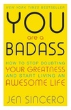 Jen Sincero - You Are a Badass - How to Stop Doubting Your Greatness and Start Living an Awesome Life.