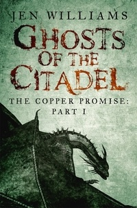 Jen Williams - Ghosts of the Citadel (The Copper Promise: Part I).