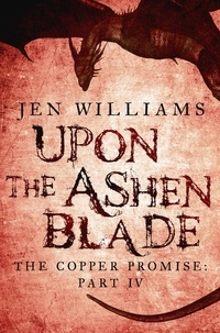 Jen Williams - Upon the Ashen Blade (The Copper Promise: Part IV).