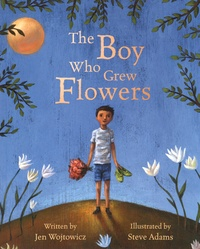 Jen Wojtowicz et Steve Adams - The Boy Who Grew Flowers.