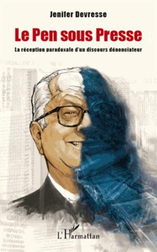 Jenifer Devresse - Le Pen sous presse - La réception paradoxale d'un discours dénonciateur.