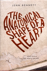 Jenn Bennett - The Anatomical Shape of a Heart.
