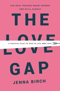 Jenna Birch - The Love Gap - A Radical Plan to Win in Life and Love.