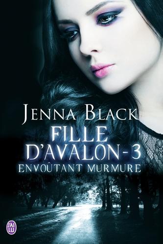 Jenna Black - Fille d'Avalon Tome 3 : Envoûtant murmure.