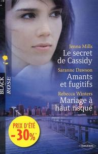 Jenna Mills et Saranne Dawson - Le secret de Cassidy ; Amants et fugitifs ; Mariage à haut risque.