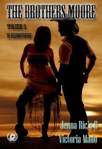 Jenna Ric's et  Victoria Mado - The Brothers Moore - Tome 1 - Se reconstruire.