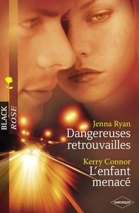 Jenna Ryan et Kerry Connor - Dangereuses retrouvailles - L'enfant menacé (Harlequin Black Rose).