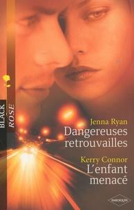 Jenna Ryan et Kerry Connor - Dangereuses retrouvailles ; L'enfant mennacé.